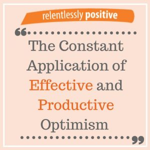 The Constant Application Of Effective And Productive Optimism